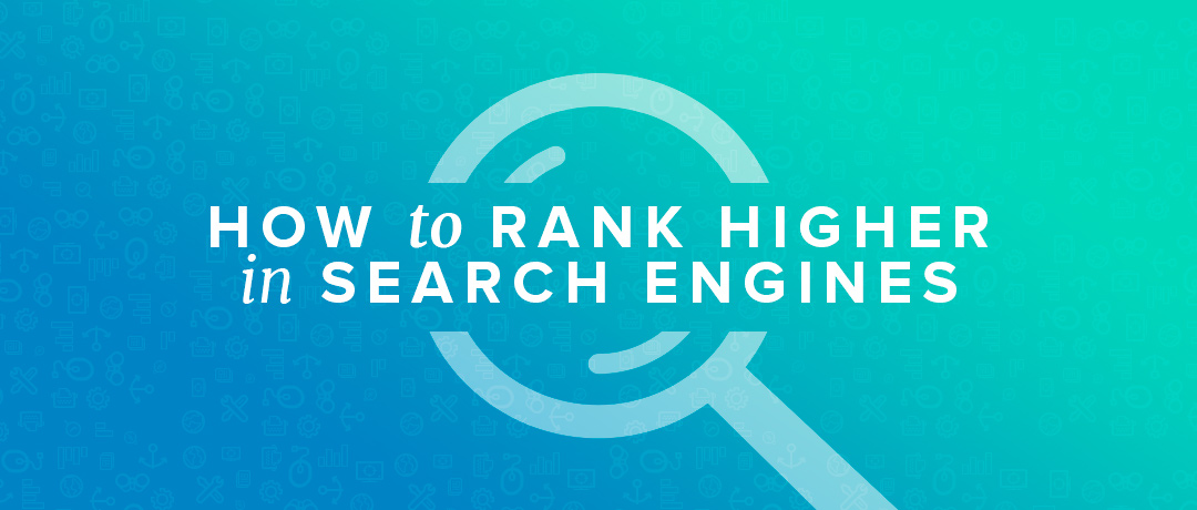 How to Rank Higher In Search Engines
