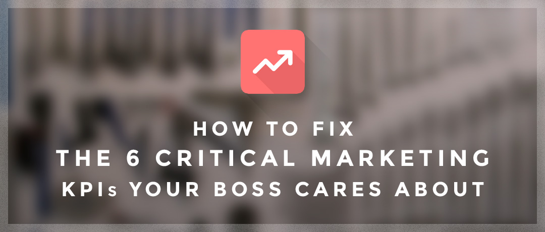 How to Fix 6 Critical Marketing KPIs