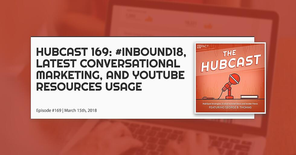 Hubcast 169: #INBOUND18, Conversational Marketing, & YouTube Resources