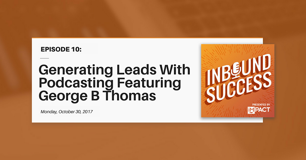"""""""Generating Leads With Podcasting Ft. George B Thomas"""" (Inbound Success Podcast Ep. 10)"""