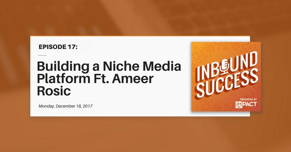 """""""Building a Niche Media Platform ft. Ameer Rosic"""" (Inbound Success Ep. 17)"""