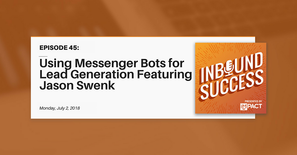 """Using Messenger Bots for Lead Generation Ft. Jason Swenk"" (Inbound Success Ep. 45)"