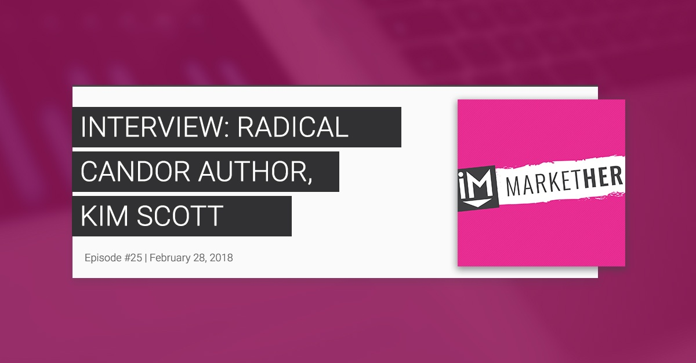 Book Club: Interview with Radical Candor Author, Kim Scott [MarketHerEp. 25]