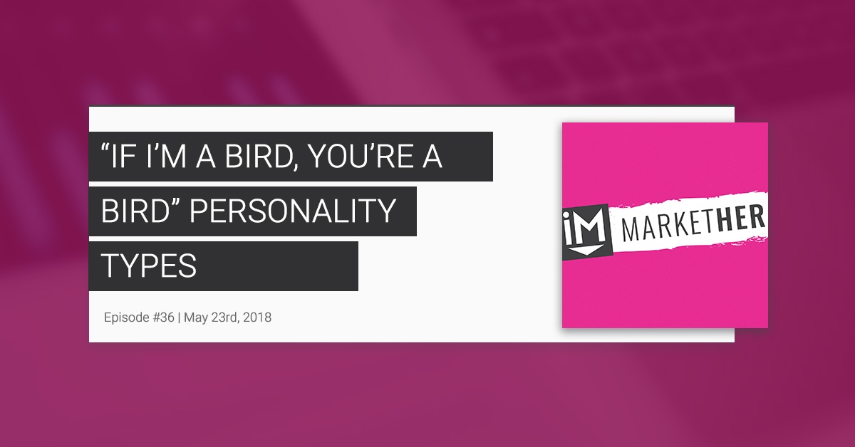 """""""If You're a Bird, I'm a Bird"""" Personality Types w/Brie & Britt [MarketHer Ep. 36]"""