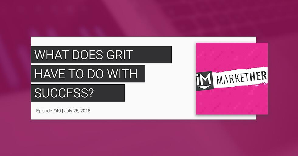 What Does Grit Have to do with Success? [MarketHer Ep. 40]