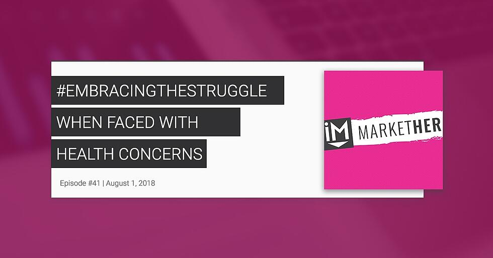 #EmbracingTheStruggle When Faced With Health Concerns [MarketHer Ep. 41]