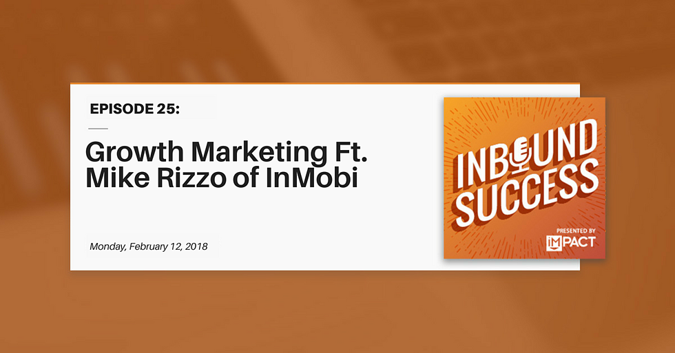 """Growth Marketing Ft. Mike Rizzo of InMobi"" (Inbound Success Ep. 25)"