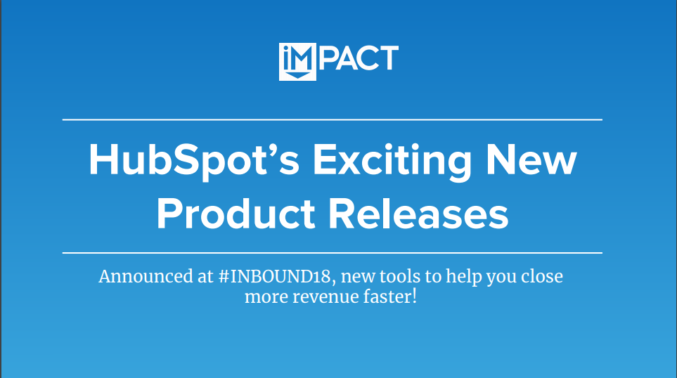 HubSpot's Exciting New Product Releases: New Tools to Help You Close More Deals, Faster [VIDEO]