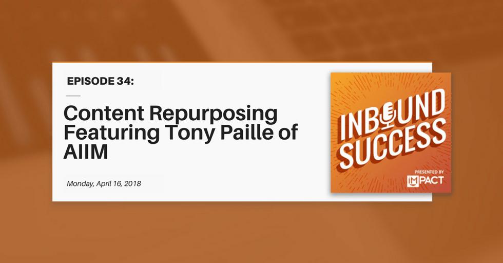 """""""Content Repurposing Featuring Tony Paille of AIIM"""" (Inbound Success Ep. 34)"""
