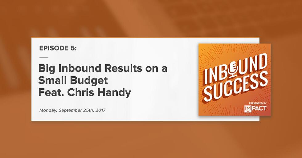 """Big Inbound Results on a Small Budget Feat. Chris Handy"" (Inbound Success Podcast Ep. 5)"