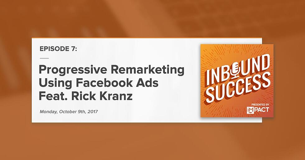 """Progressive Remarketing with Facebook Ads Ft. Rick Kranz"" (Inbound Success Podcast Ep. 7)"