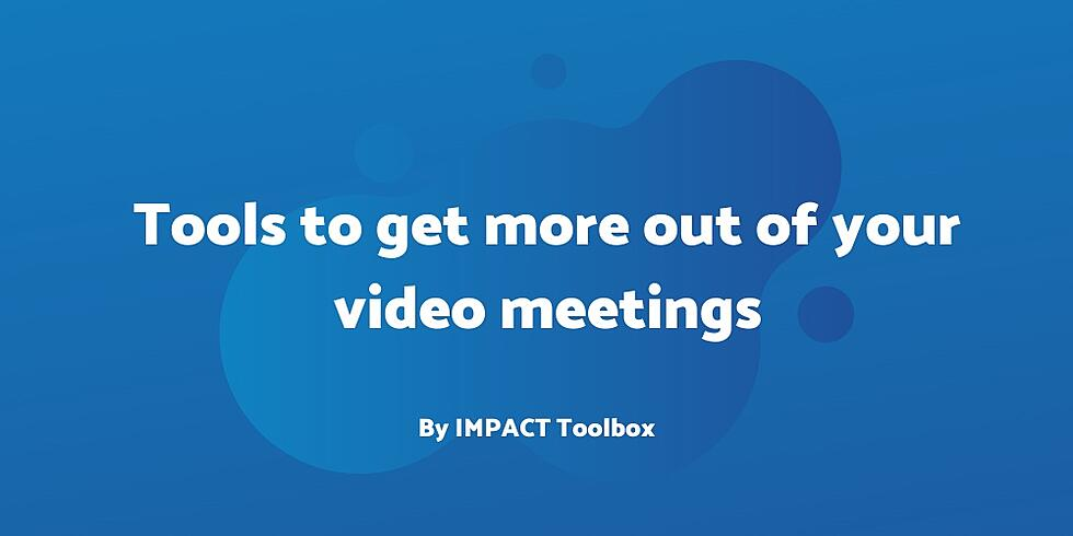 4 tools to get more out of your video meetings [IMPACT Toolbox April 2020]