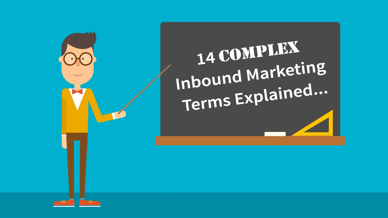 14 Complex Digital Marketing Terms Explained in 4 Bullet Points or Less