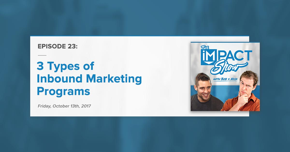 """""""3 Types of Inbound Marketing Programs"""" The IMPACT Show Ep. 23 [Show Notes]"""