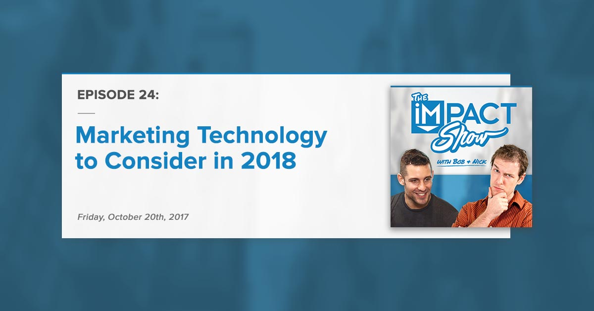 """Marketing Technology to Consider in 2018:"" The IMPACT Show Ep. 24 [Show Notes]"