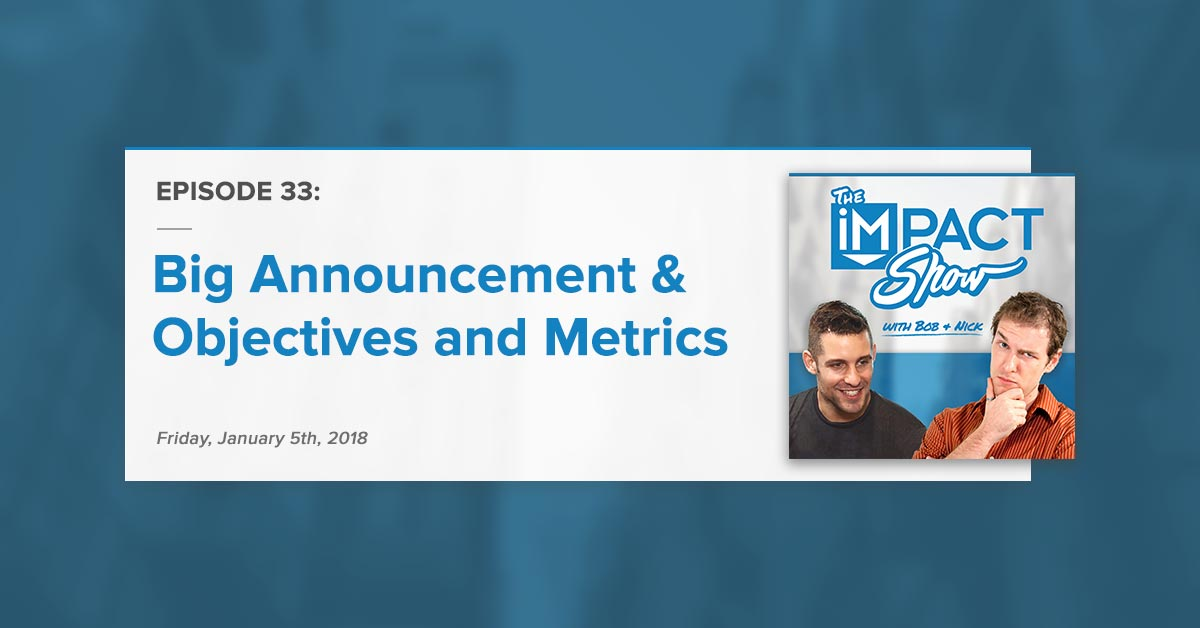 Big Announcement and Objectives & Metrics: The IMPACT Show Ep. 33 [Show Notes]