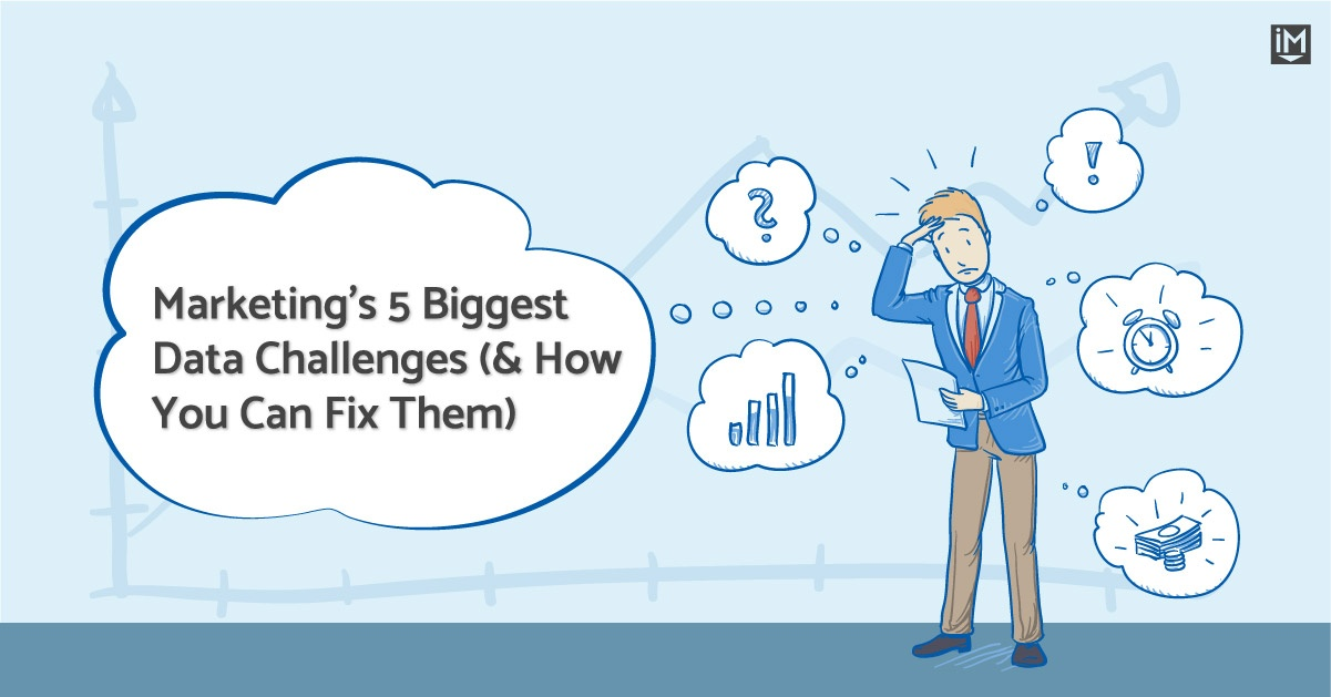 Marketing's 5 Biggest Data Challenges (& How You Can Fix Them)