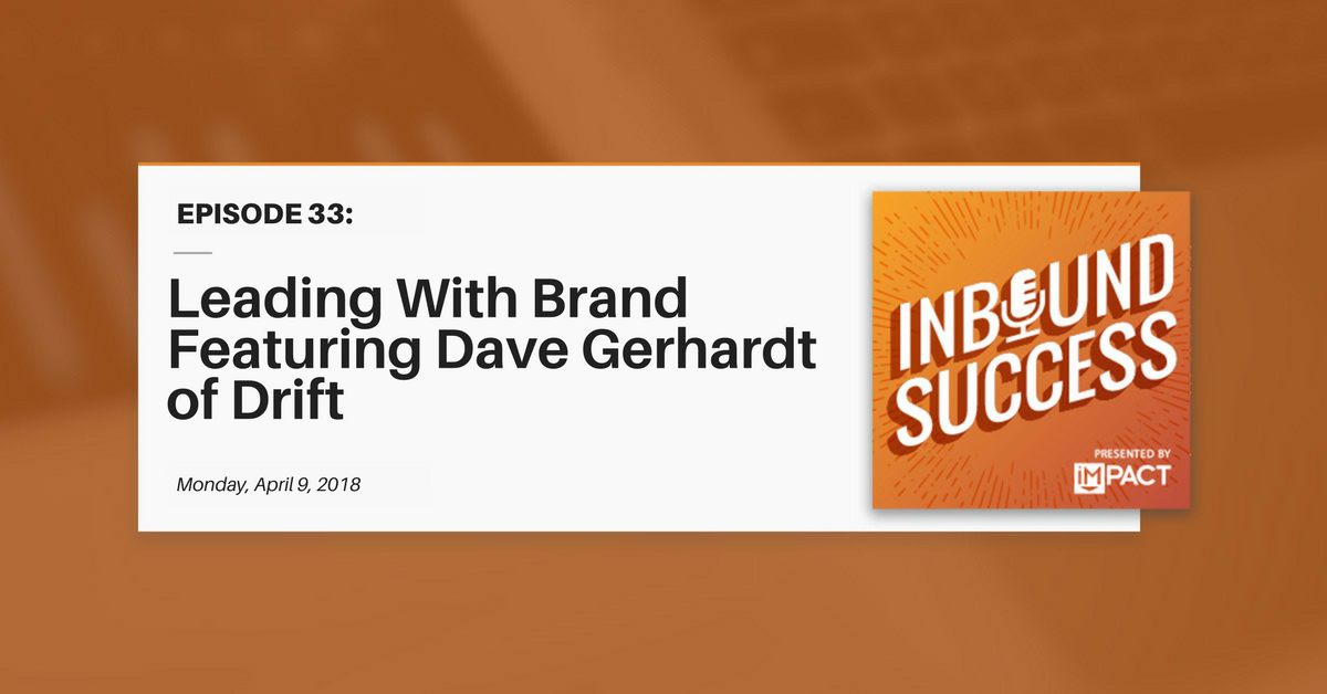 """Leading With Brand Featuring Dave Gerhardt of Drift"" (Inbound Success Ep. 33)"