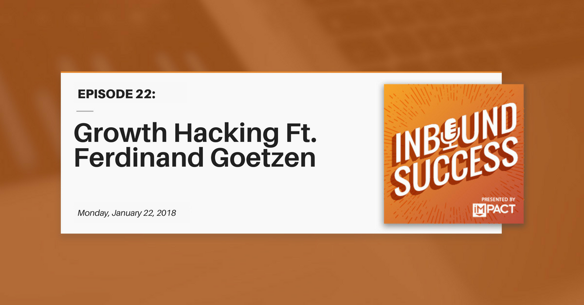 """Growth Hacking Ft. Ferdinand Goetzen"" (Inbound Success Ep. 22)"