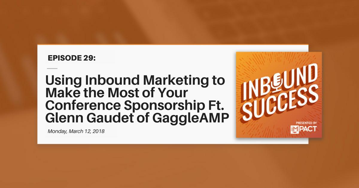 Using Inbound to Maximize Your Event Sponsorship Ft. Glenn Gaudet of GaggleAMP (Inbound Success Ep. 29)