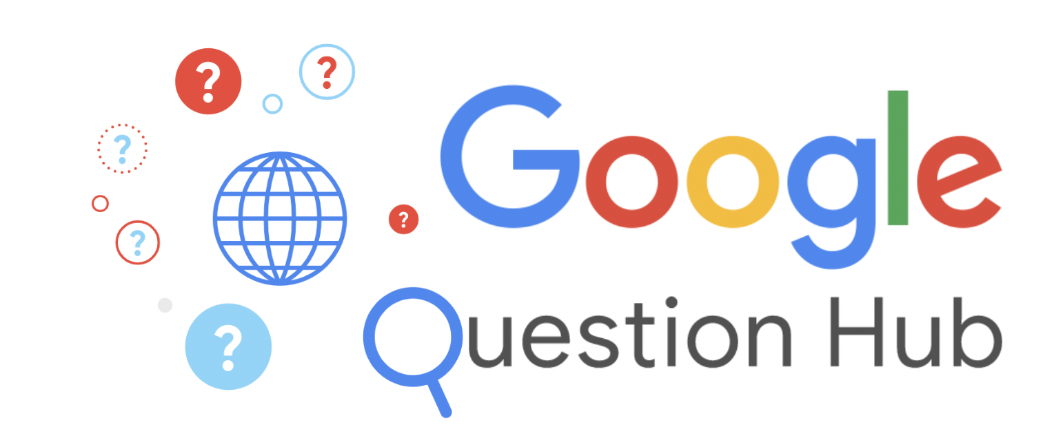 How Google Question Hub Will Change Your Content Game
