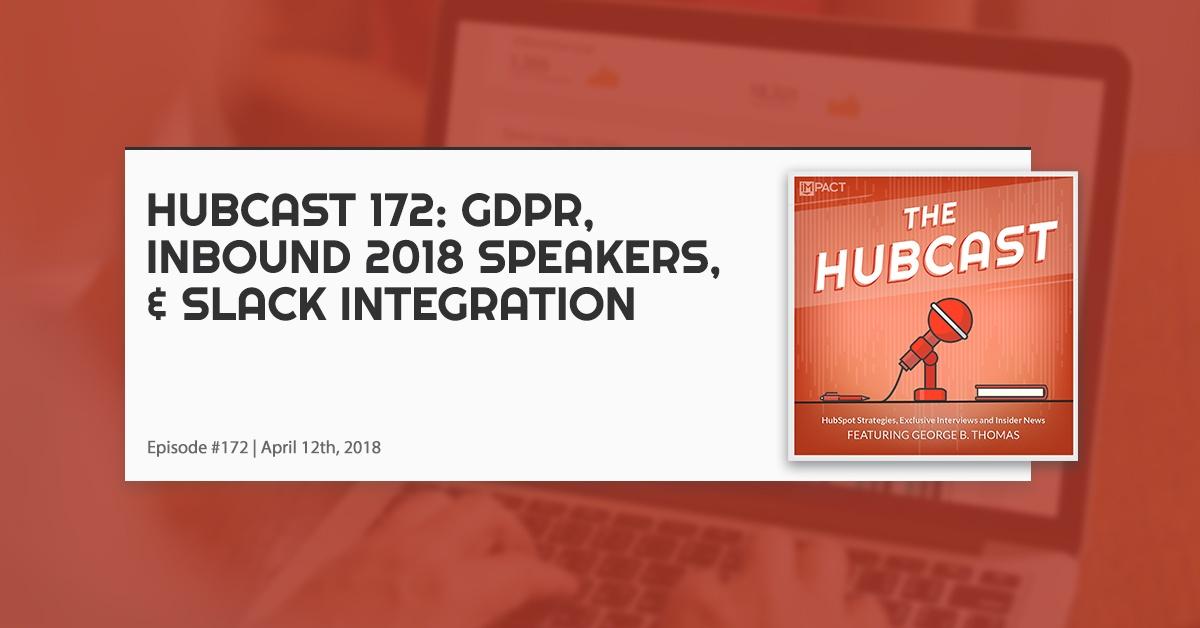 Hubcast 172: GDPR, INBOUND 2018 Speakers, & Slack Integration