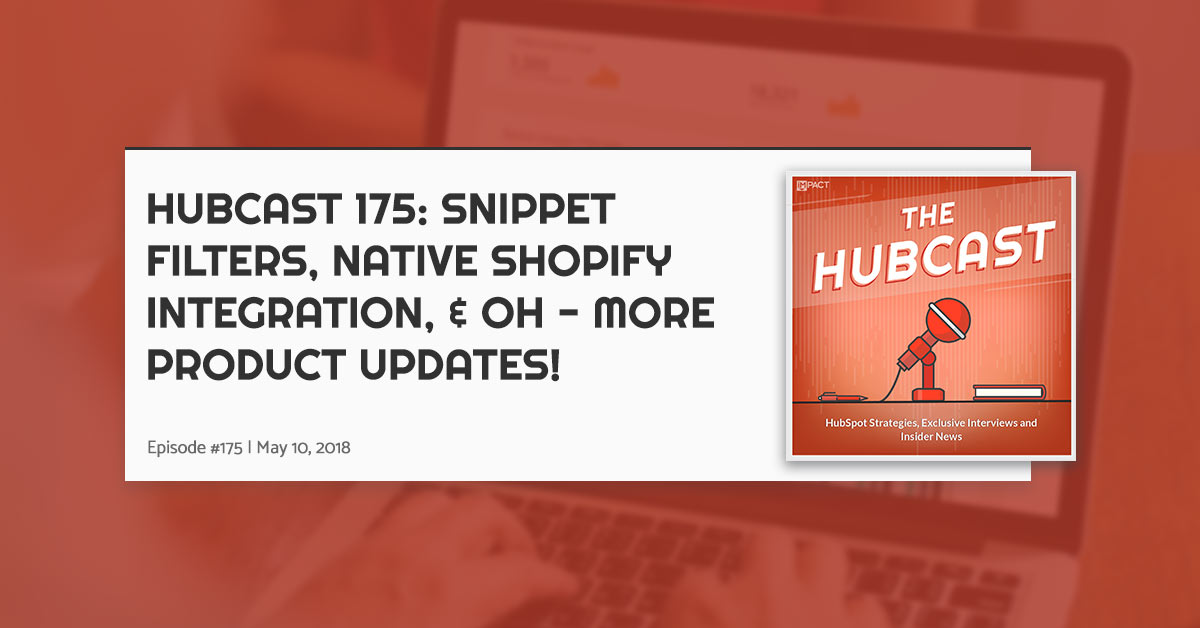 Hubcast 175: Snippet Filters, Native Shopify Integration, & Oh - More Product Updates!