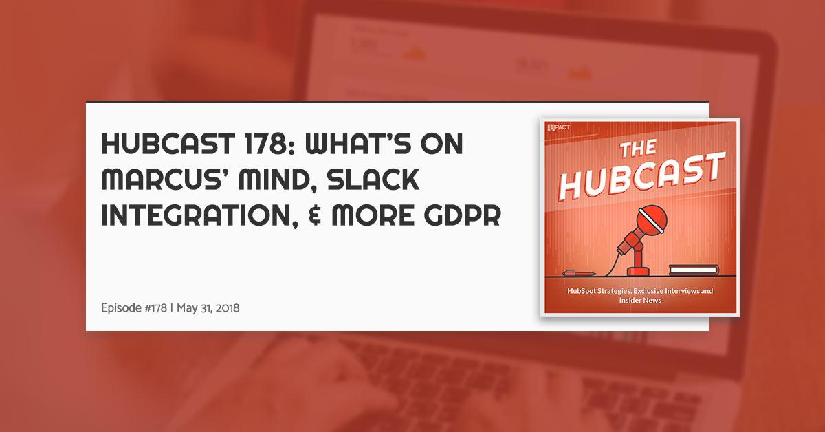 Hubcast 178: What's on Marcus' Mind, Slack Integration, & More GDPR