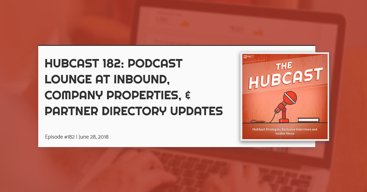 Hubcast 182: Podcast Lounge at INBOUND, Company Properties, & Partner Directory Updates