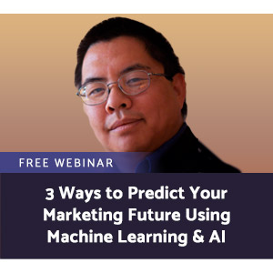 3 Ways to Predict Your Marketing Future Using Machine Learning & AI
