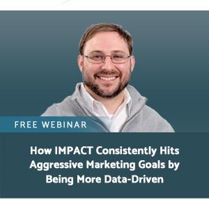 How IMPACT Consistently Hits Aggressive Marketing Goals by Being More Data-Driven