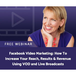 Facebook Video Marketing: Increase Your Reach, Results, & Revenue with VOD & Live Broadcasts!