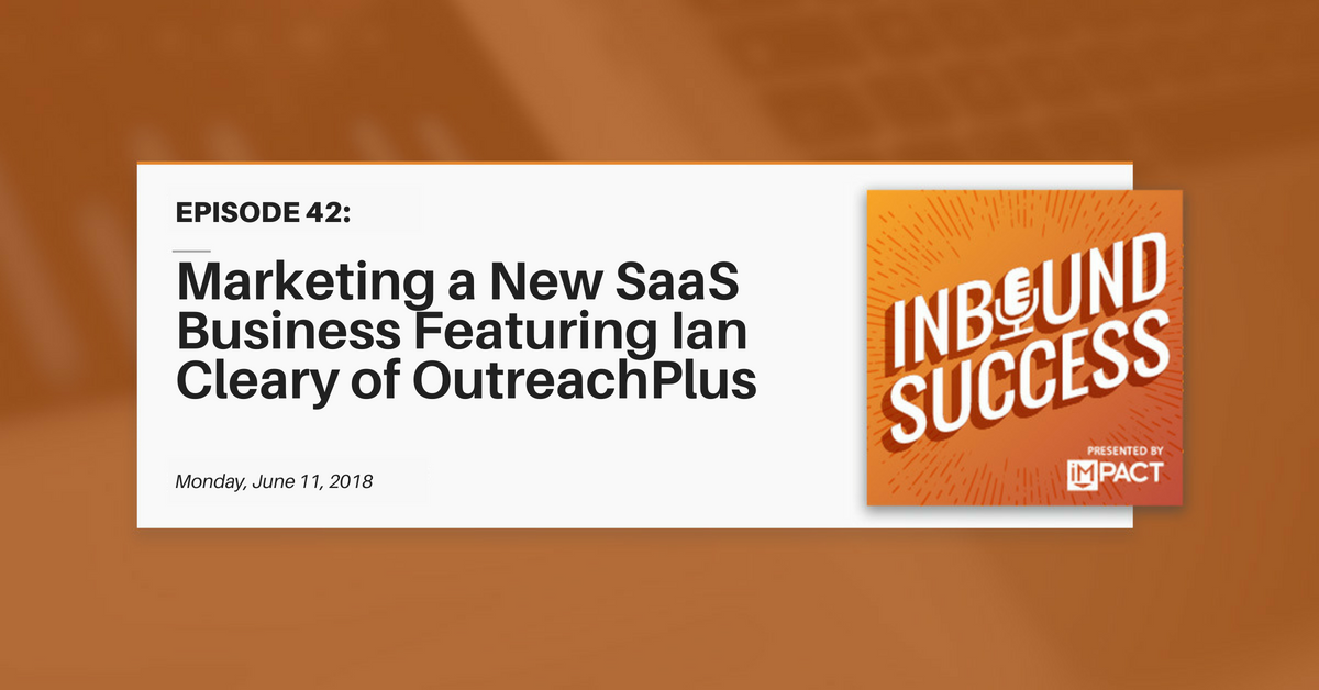 Marketing a New SaaS Business Ft. Ian Cleary of OutreachPlus (Inbound Success Ep. 42)
