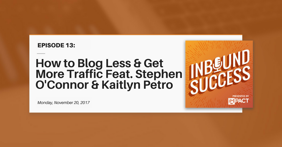"""""""Blog Less & Get More Traffic ft. Stephen O'Connor & Kaitlyn Petro"""" (Inbound Success Ep. 13)"""