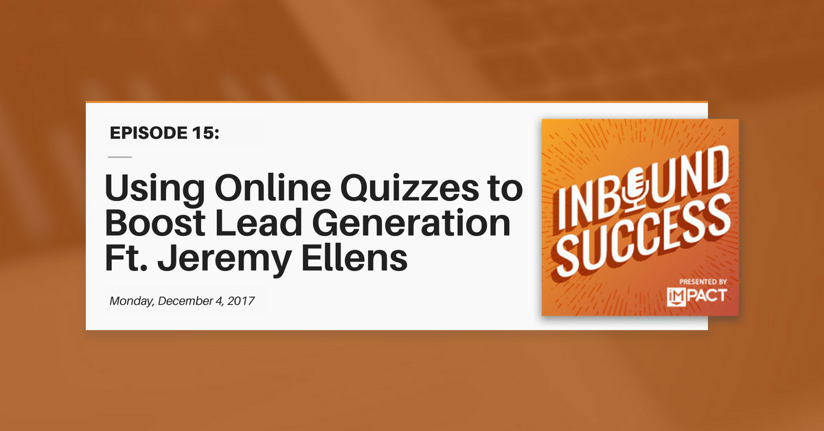 """Using Online Quizzes to Boost Lead Gen ft. Jeremy Ellens"" (Inbound Success Ep. 15)"