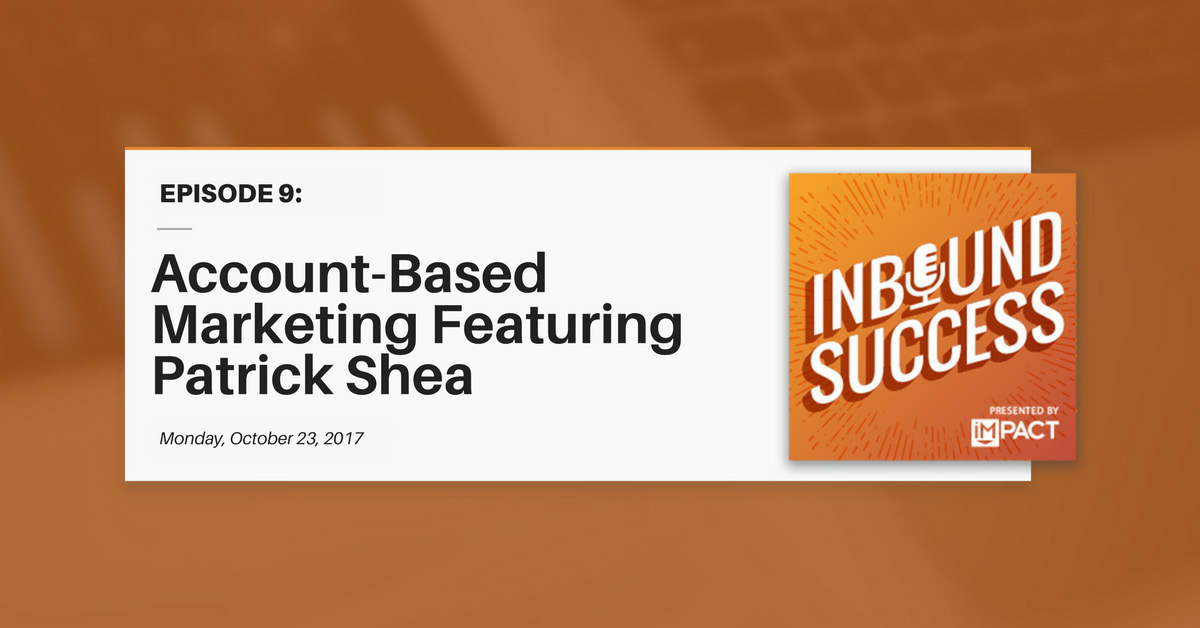 Account-Based Marketing Ft. Patrick Shea (Inbound Success Podcast Ep. 9)