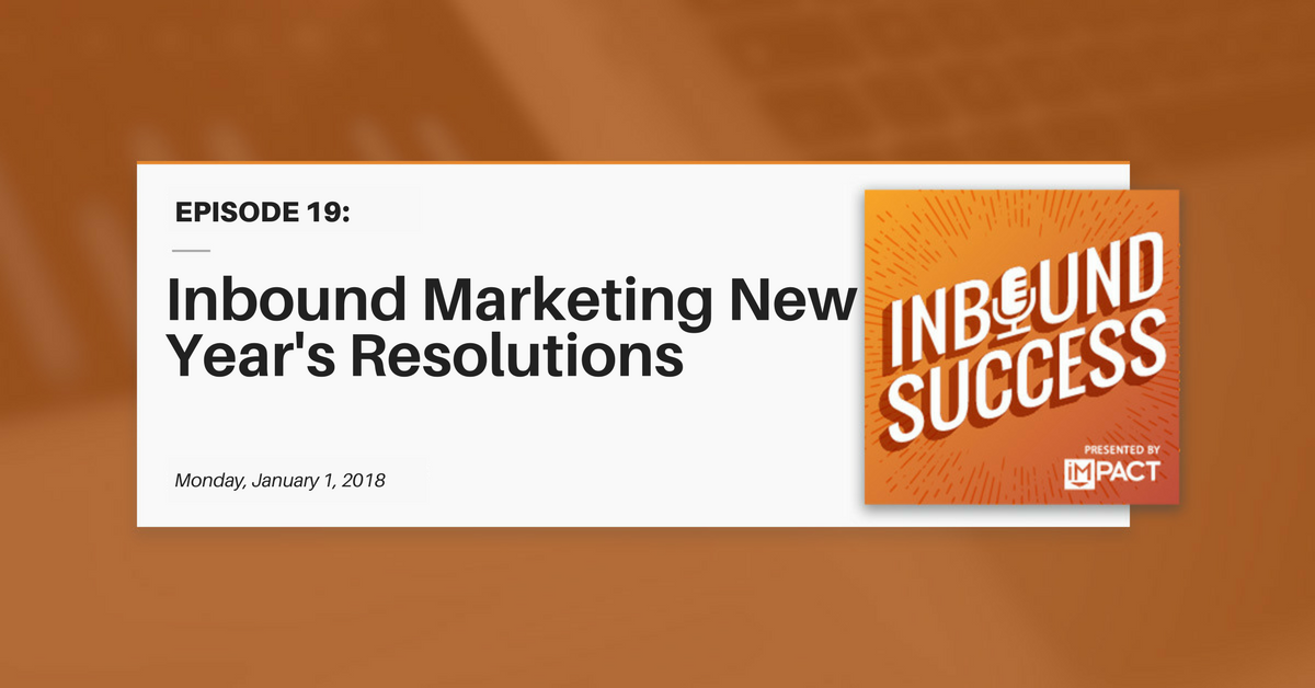 Inbound Marketing New Year's Resolutions (Inbound Success Ep. 19)