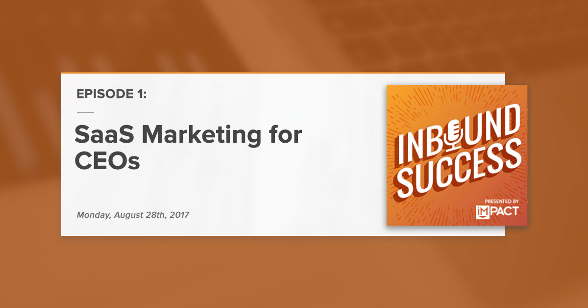 """SaaS Marketing for CEOs:"" (Inbound Success Podcast Ep. 1)"