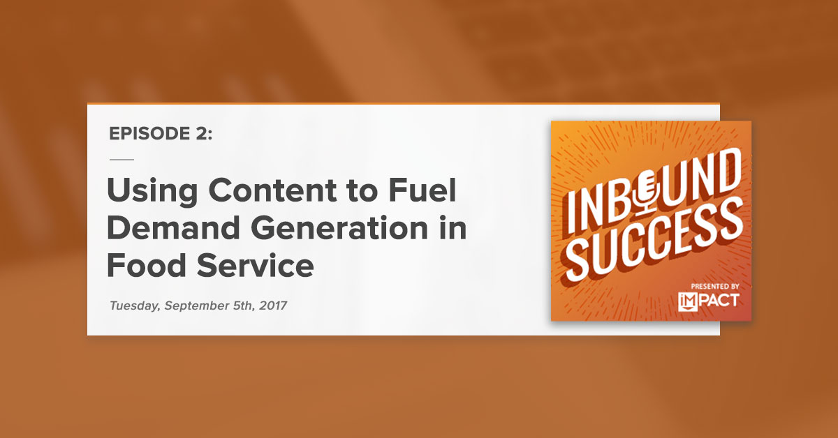 """""""Using Content to Fuel Demand Generation in Food Service:"""" (Inbound Success Podcast Ep. 2)"""