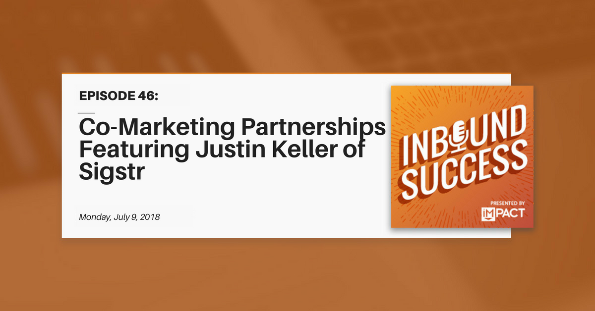 """Co-Marketing Partnerships Ft. Justin Keller of Sigstr"" (Inbound Success Ep. 46)"