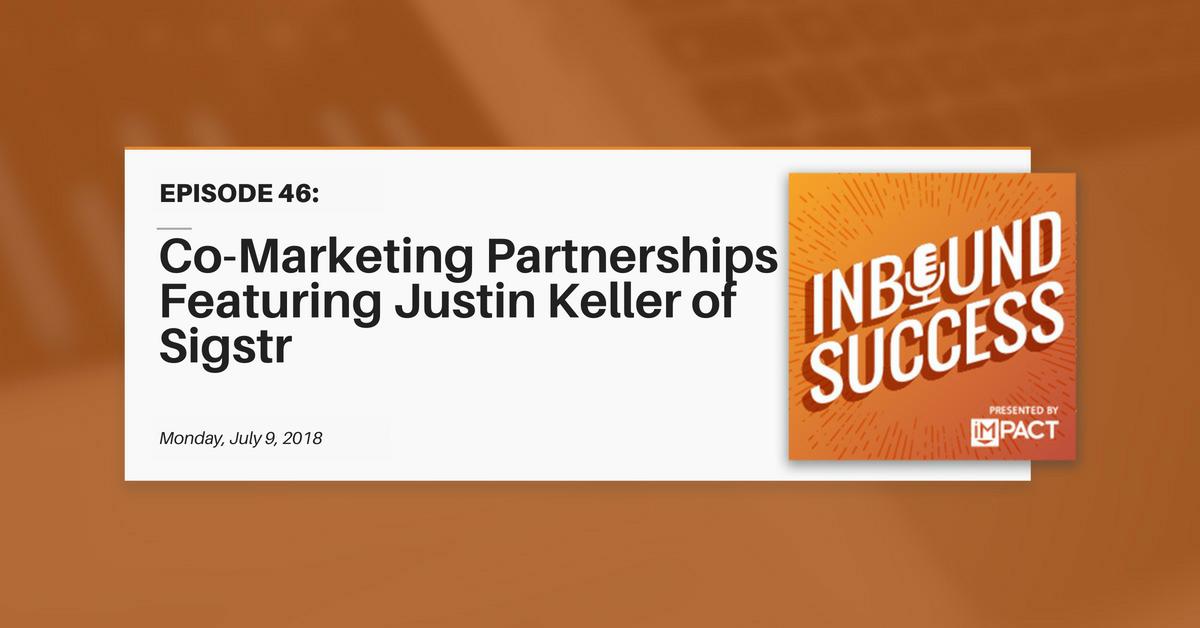 Co-Marketing Partnerships Ft. Justin Keller of Sigstr (Inbound Success Ep. 46)