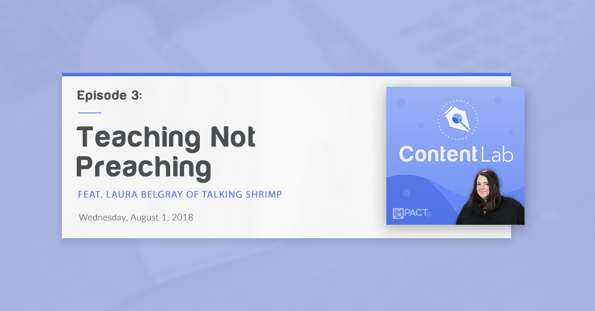"""Teaching Not Preaching"" with Laura Belgray of Talking Shrimp (Content Lab, Ep. 3)"