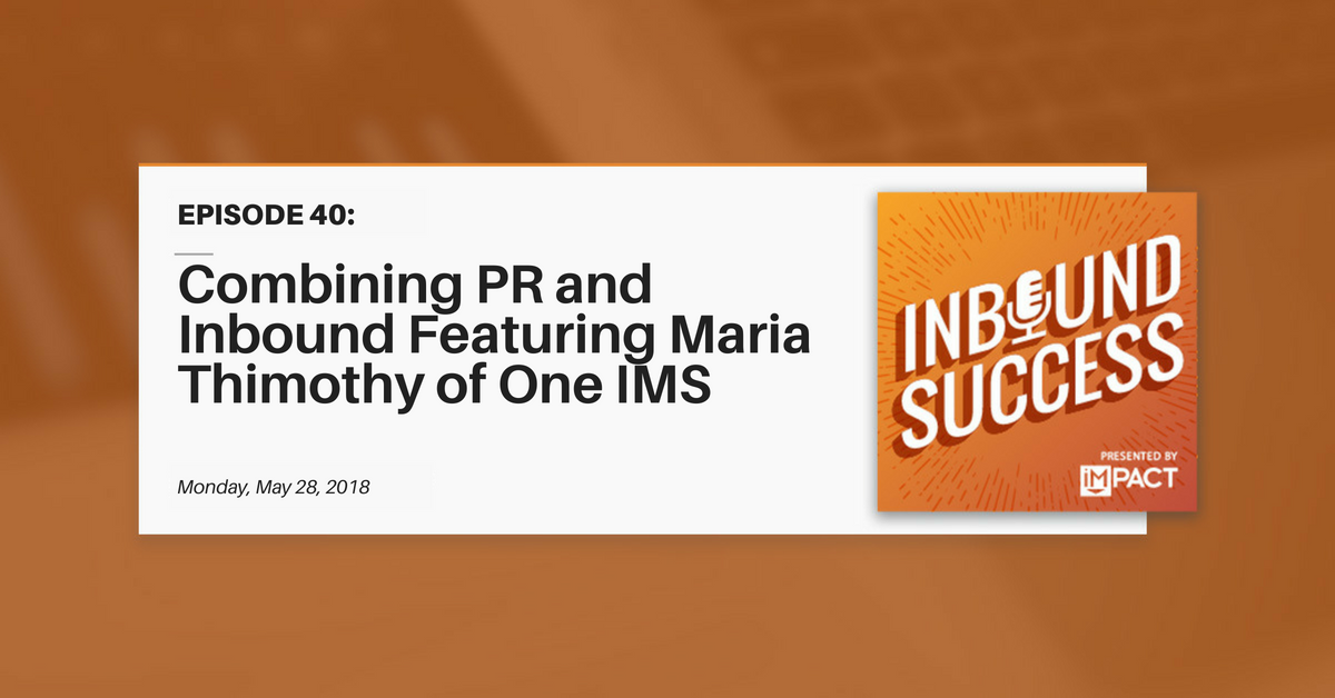 """""""Combining PR and Inbound Ft. Maria Thimothy of OneIMS"""" (Inbound Success Ep. 40)"""
