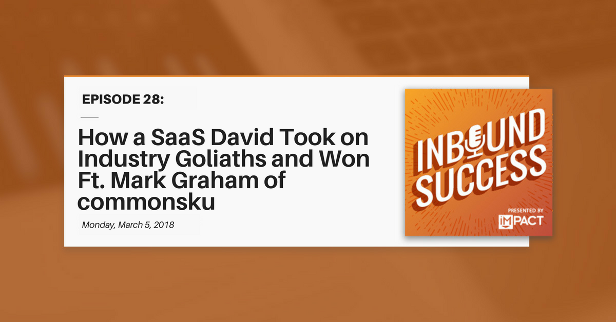 """How a SaaS David Took On Industry Goliaths & Won Ft. Mark Graham of commonsku"" (Inbound Success Ep. 28)"
