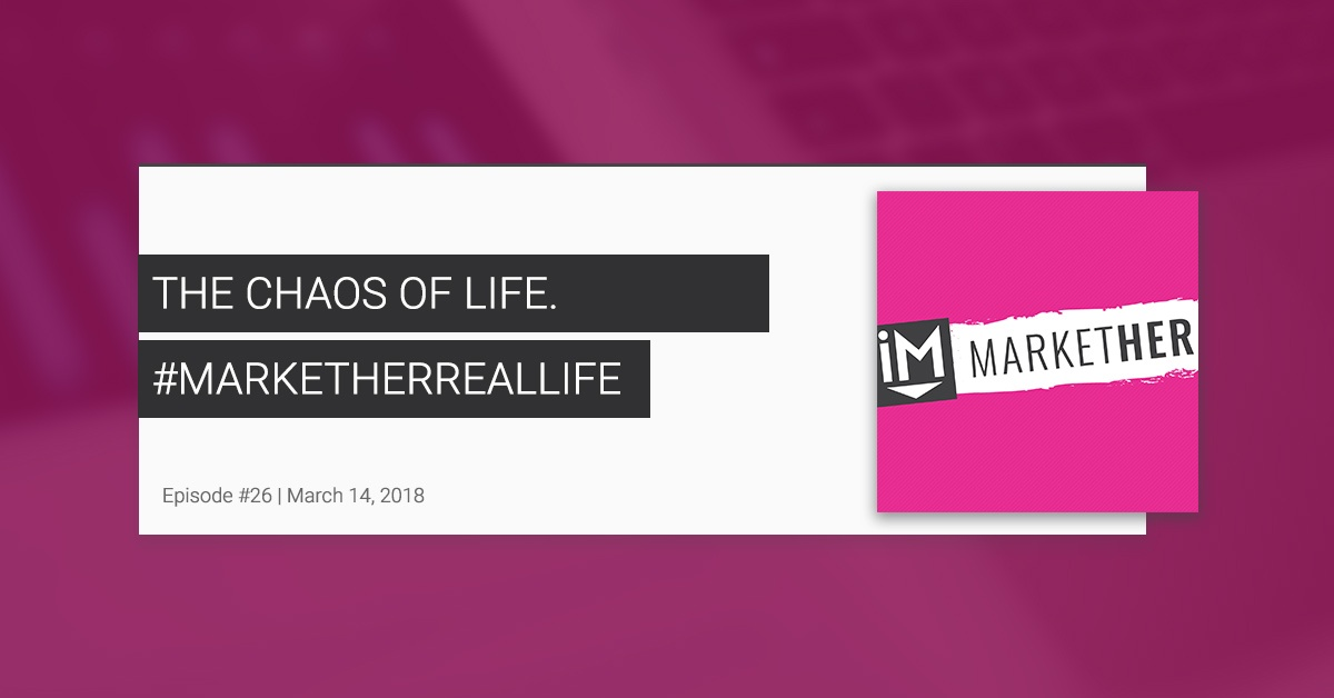 The Chaos of Life [MarketHer Ep. 26]