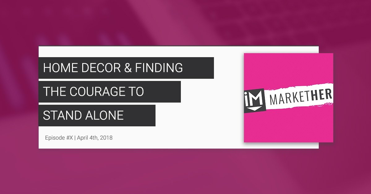 Home Decor & Finding the Courage to Stand Alone [MarketHer Ep. 29]