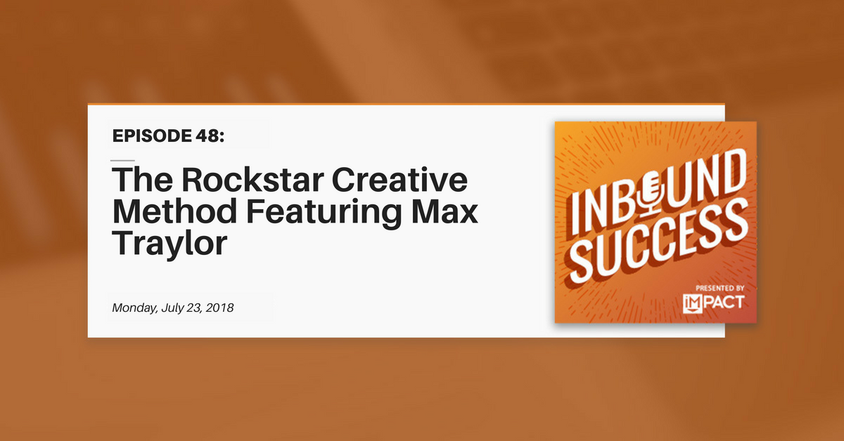 The Rockstar Creative Method Featuring Max Traylor (Inbound Success Ep. 48)