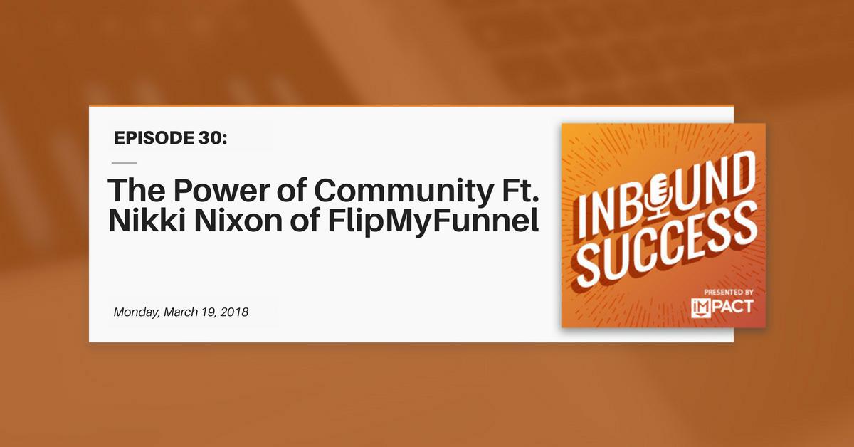 The Power of Community Ft. Nikki Nixon of #FlipMyFunnel (Inbound Success Ep. 30)