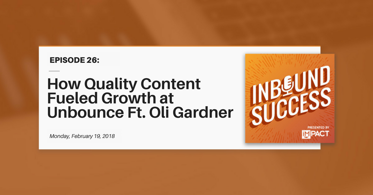 """""""How Quality Content Fueled Growth at Unbounce Ft. Oli Gardner"""" (Inbound Success Ep. 26)"""