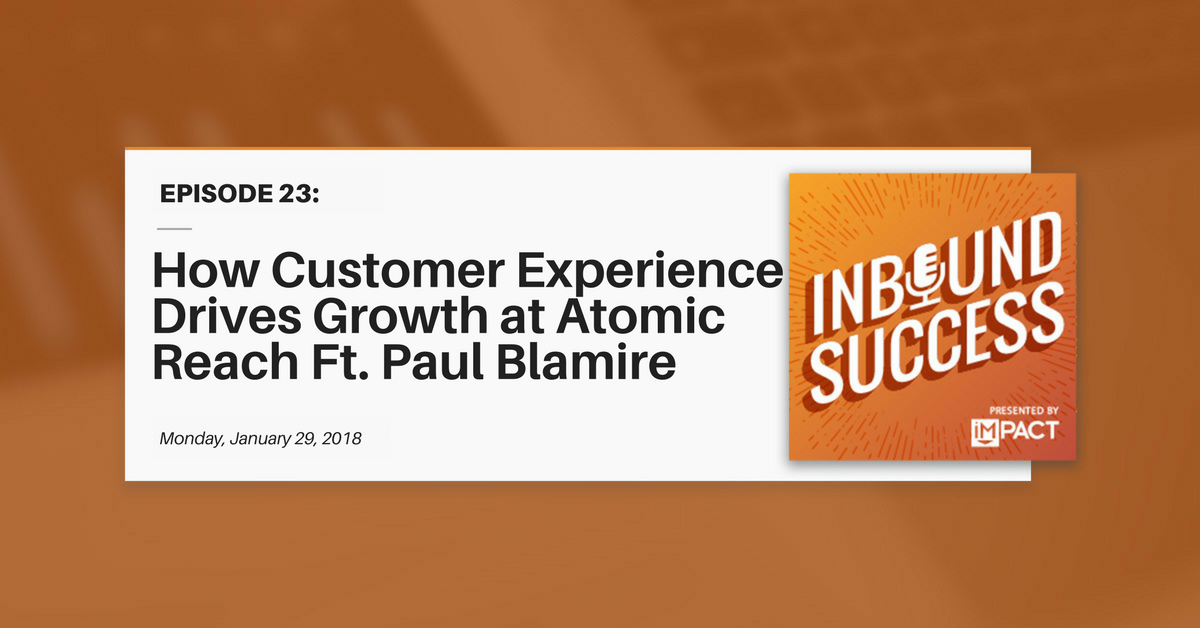 """How Customer Experience Drives Growth at Atomic Reach Ft. Paul Blamire"" (Inbound Success Ep. 23)"